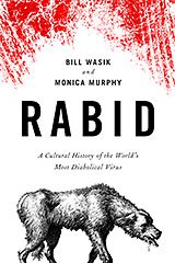 Rabid, A Cultural History of the World's Most Diabolical Virus